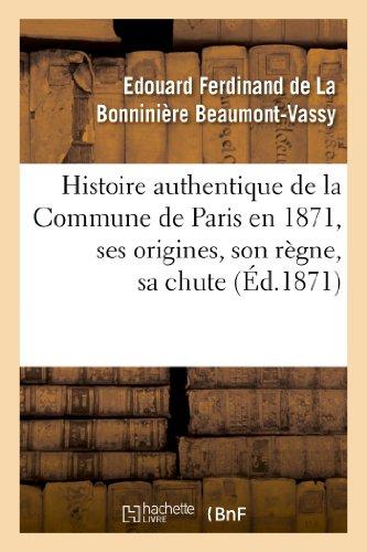 Histoire authentique de la Commune de Paris en 1871, ses origines, son règne, sa chute