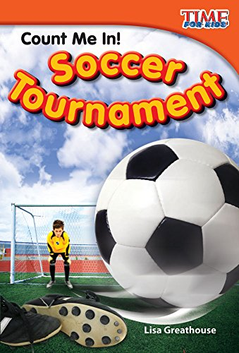 Count Me In! Soccer Tournament (TIME FOR KIDS® Nonfiction Readers)
