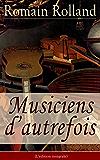 Musiciens d'autrefois (L'édition intégrale): Histoire de l'opéra avec les biographies de Mazarin, Jean-Baptiste Lully, Grétry, Mozart, Beethoven...