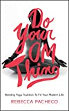 Do Your Om Thing: Bending Yoga Tradition to Fit Your Modern Life (English Edition)