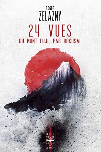 24 vues du Mont Fuji, par Hokusai - Roger Zelazny (2017) sur Bookys