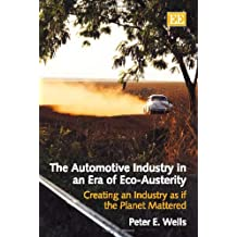 The Automotive Industry in an Era of Eco-Austerity: Creating an Industry As If the Planet Mattered