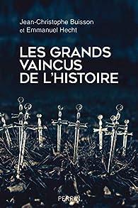 Les grands vaincus de l'histoire par Jean-Christophe Buisson