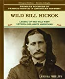 Wild Bill Hickock: Legend of the Wild West / Leyende Del Oeste Americano (Primary Sources of Famous People in American History)