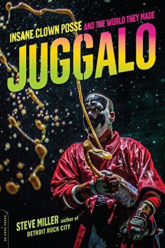 Juggalo: Insane Clown Posse and the World They Made by Steve Miller (2016-07-12)