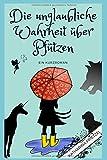 Die unglaubliche Wahrheit über Pfützen: Ein Kurzroman von Katharina Prietzel