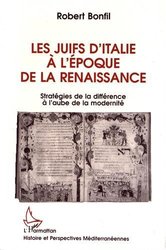 Les juifs d'Italie à l'époque de la Renaissance: Stratégies de la différence à l'aube de la modernité