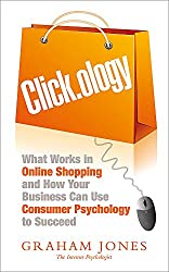 Clickology: What Works in Online Shopping and How Your Business can use Consumer Psychology to Succeed