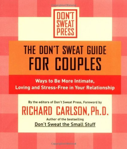 The Don't Sweat Guide for Couples: 100 Ways to be More Intimate, Loving and Stress-Free in Your Relationship (Don't Sweat Guides) by Richard Carlson (1-Mar-2002) Paperback