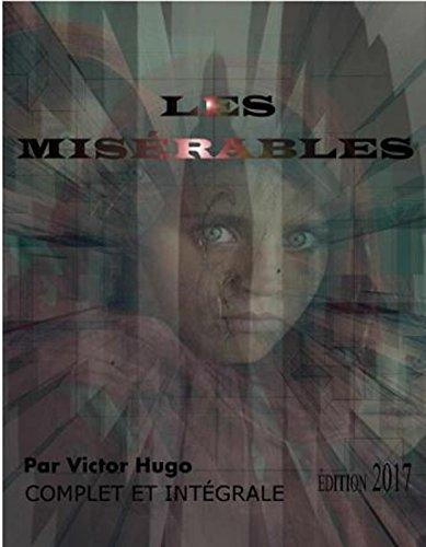 Les Misérables ILLUSTRÉE ÉDITION 2017 (COMPLET ET INTÉGRALE): Contient également la biographie de l'auteur (French Edition)