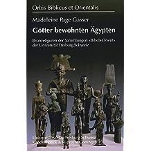 """Götter bewohnen Ägypten: Bronzefiguren der Sammlungen """"Bibel + Orient"""" der Universität Freiburg /Schweiz (Orbis Biblicus et Orientalis, Band 2)"""