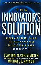 The Innovator's Solution: Creating and Sustaining Successful Growth by Clayton M. Christensen (2003-09-01)