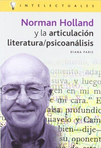 Norman Holland Y La Articulacion Literaria/Psicoanalisis/Norman Holland and the Articulate Literature/Psychoanalyst (Intelectuales) por Diana Paris