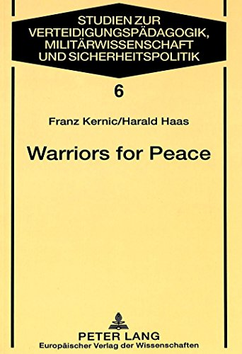 Warriors for Peace: A Sociological Study on the Austrian Experience of UN Peacekeeping (Studies for Military Pedagogy, Military Science & Security Policy)