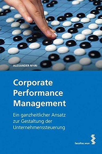 Corporate Performance Management. Ein ganzheitlicher Ansatz zur Gestaltung der Unternehmenssteuerung