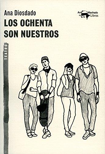 Los ochenta son nuestros (A. Machado nº 36) por Ana Diosdado
