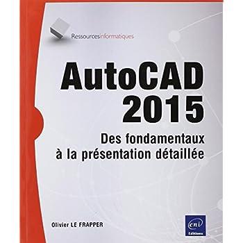 AutoCAD 2015 - Des fondamentaux à la présentation détaillée