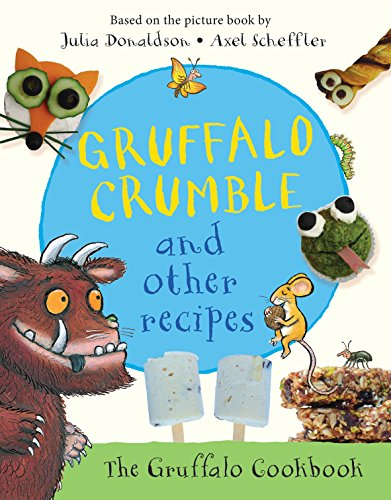 Gruffalo Crumble and Other Recipes: 24 recipes from the deep dark wood por Julia Donaldson