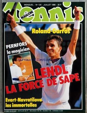 TENNIS MAGAZINE [No 124] du 01/07/1986 - ROLAND-GARROS - PERNFORS - LE MAGICIEN - LENDL - LA FORCE DE SAPE - EVERT - NAVRATILOVA - STEFAN EDBERG