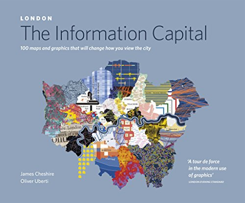 LONDON: The Information Capital: 100 maps and graphics that will change how you view the city por James Cheshire, Oliver Uberti