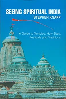 Seeing Spiritual India: A Guide to Temples, Holy Sites, Festivals and Traditions (English Edition) par [Knapp, Stephen]