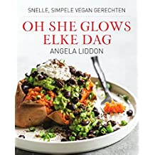 Oh she glows - elke dag: snelle, simpele vegan gerechten