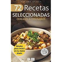 72 RECETAS SELECCIONADAS - CEREALES & LEGUMBRES: Ideales para incluir en tu menú diario (Colección Cocina Fácil & Práctica nº 69) (Spanish Edition)