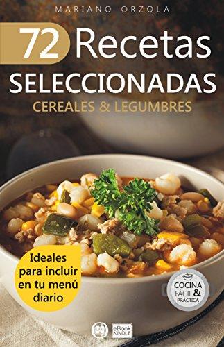 72 RECETAS SELECCIONADAS - CEREALES & LEGUMBRES: Ideales para incluir en tu menú diario (Colección Cocina Fácil & Práctica nº 69) por Mariano Orzola