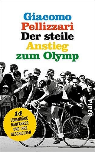 Der steile Anstieg zum Olymp: Vierzehn legendäre Radfahrer und ihre Geschichten