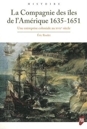 La Compagnie des îles de l'Amérique 1635-1651: Une entreprise coloniale au XVIIe siècle