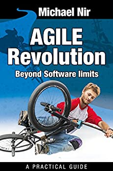 Agile Project Management: Agile Revolution, Beyond Software limits: A practical guide to implementing Agile outside software development (Agile Business Leadership Book 4) by [Nir, Michael]