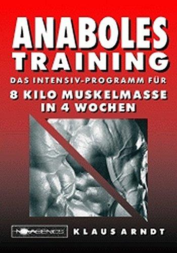 Anaboles Training: Das Intensiv-Programm für 8 Kilo Muskelmasse in 4 Wochen