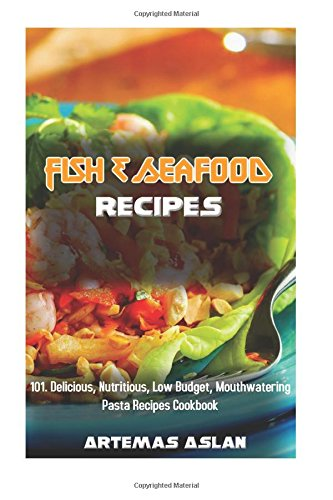 Download pdf fish seafood recipes 101 delicious nutritious fish seafood recipes 101 delicious nutritious low budget mouthwatering pasta recipes cookbook pdf download forumfinder Choice Image