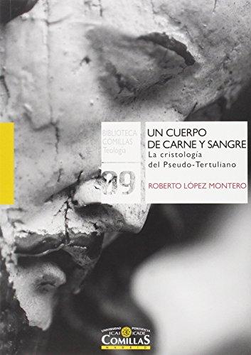 Un cuerpo de carne y sangre : la cristología del pseudo-tertuliano (Biblioteca Comillas, Teología, Band 9) (Del Cuerpo Teologia)
