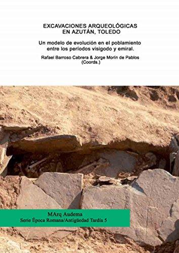 Excavaciones arqueológicas an Azután (Toledo).  Un modelo de evolución en el poblamiento entre los períodos visigodo y emiral por Fernando Sánchez Hidalgo