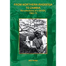 From Northern Rhodesia to Zambia. Recollections of a DO/DC 1962-73