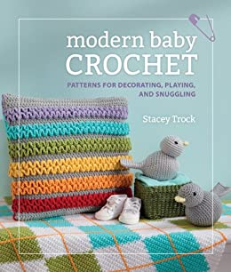 Modern Baby Crochet: Patterns for Decorating, Playing, and Snuggling by [Trock, Stacey]