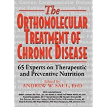 Orthomolecular Treatment of Chronic Disease: 65 Experts on Therapeutic and Preventive Nutrition (2014-08-25)