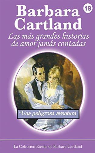 Una Peligrosa Aventura: Volume 19 (La Colección Eterna de Barbara Cartland)
