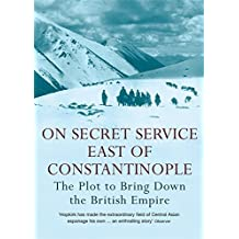On Secret Service East of Constantinople: The Plot to Bring Down the British Empire by Peter Hopkirk (2006-03-27)