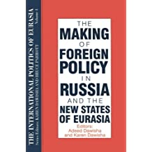 The International Politics of Eurasia: v. 4: The Making of Foreign Policy in Russia and the New States of Eurasia