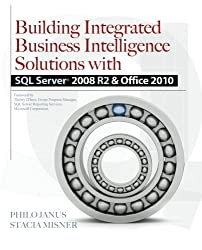 Building Integrated Business Intelligence Solutions with SQL Server 2008 R2 & Office 2010 by Philo Janus (2011-02-24)