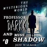 Into the Shadow of Dark: The Mysterious World of Professor Darkk and Miss Shadow, Book 0
