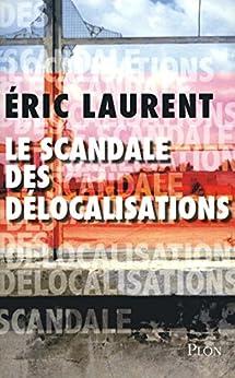 Le scandale des délocalisations par [LAURENT, Éric]