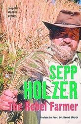 Sepp Holzer: The Rebel Farmer by Sepp Holzer (2004-12-04)