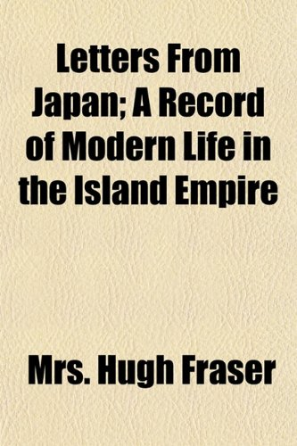 Letters From Japan (Volume 1); A Record of Modern Life in the Island Empire