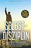 Selbstdisziplin: Entfalte Dein volles Potenzial, um Deine Träume und Wünsche wahr werden zu lassen