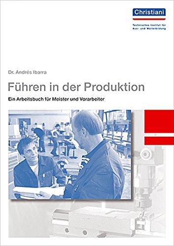 Führen in der Produktion: Ein Arbeitsbuch für Meister und Vorarbeiter