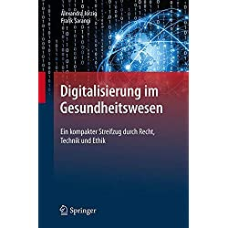 Digitalisierung im Gesundheitswesen: Ein kompakter Streifzug durch Recht, Technik und Ethik