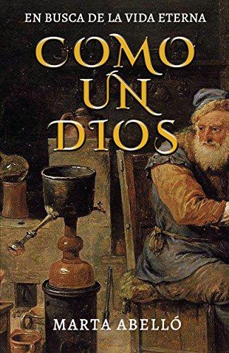 COMO UN DIOS: En busca de la vida eterna por Marta Abelló